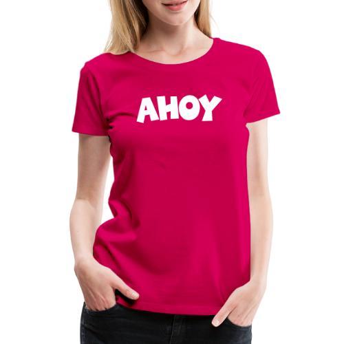 Ahoy Segel Segeln Segler Segelspruch - Frauen Premium T-Shirt