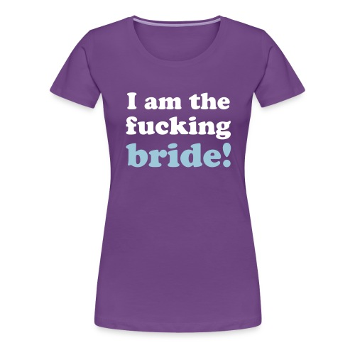 I am the fucking bride! - Frauen Premium T-Shirt