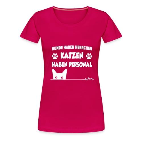 Hunde haben Herrchen, Katzen haben Personal. - Frauen Premium T-Shirt