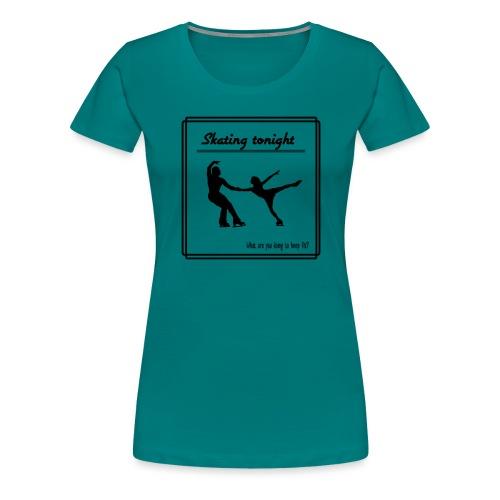 Skating tonight - Naisten premium t-paita