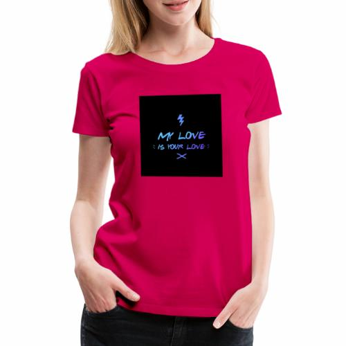 my love is your love - T-shirt Premium Femme