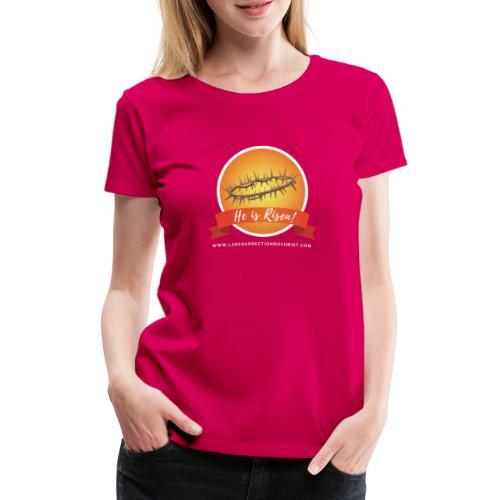 He is Risen ! (Il est ressuscité) - T-shirt Premium Femme
