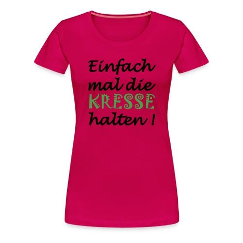 Einfach mal die Kresse halten! - Frauen Premium T-Shirt