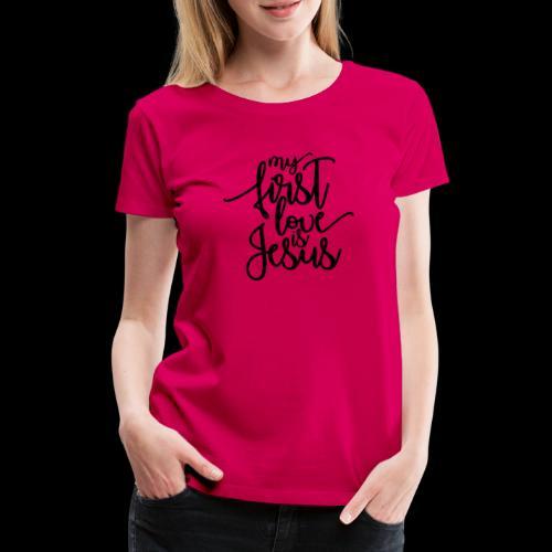 My fist love is Jesus - Frauen Premium T-Shirt