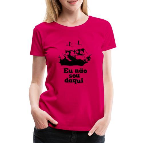 Eu não sou daqui - Women's Premium T-Shirt