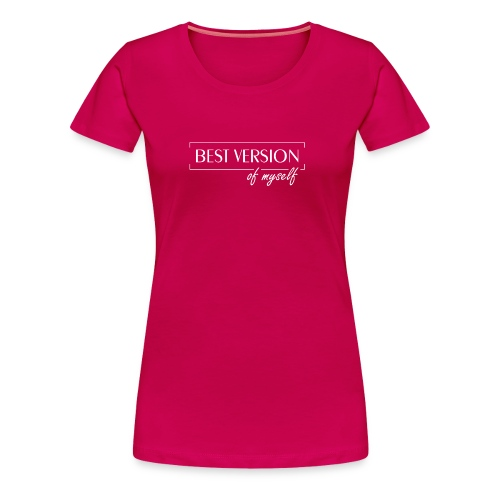 Best Version Of Myself - Frauen Premium T-Shirt