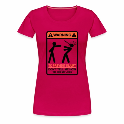 WARNING Don't Tell Me How To Do My Job (BO) - Vrouwen Premium T-shirt