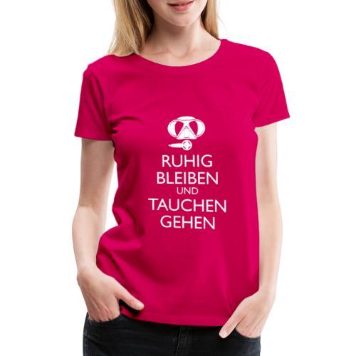 Ruhig bleiben und tauchen gehen - Frauen Premium T-Shirt