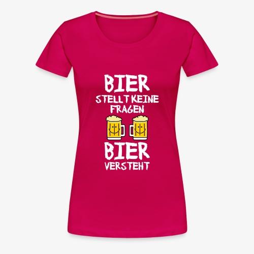 Bier stellt keine Fragen - Frauen Premium T-Shirt