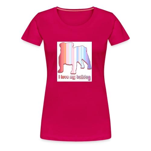 I love my Bulldog - T-shirt Premium Femme