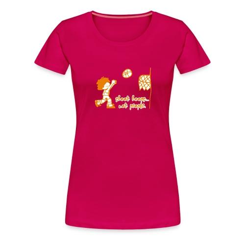Shoot Hoops Not People - T-shirt Premium Femme