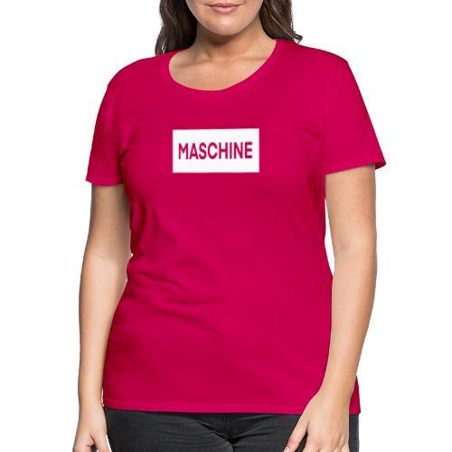 Du bist eine Maschine - Frauen Premium T-Shirt