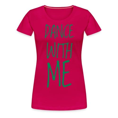dance with me - Frauen Premium T-Shirt