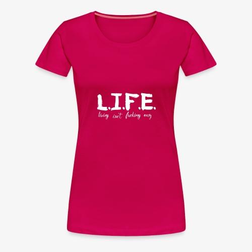 Life isn´t f*ing easy - Frauen Premium T-Shirt