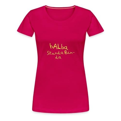 Halba Stunda Bin - da - Frauen Premium T-Shirt