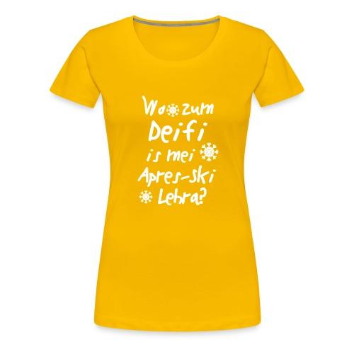 Wintershirt Wo zum Deifi is mei ApresSki Lehra? - Frauen Premium T-Shirt