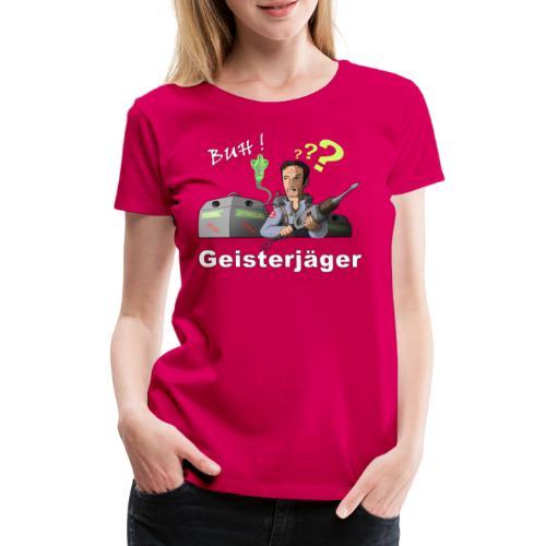 Geisterjäger - denn man weiss nie, wo SIE lauern! - Frauen Premium T-Shirt
