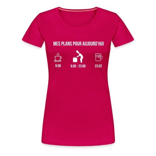 MES PLANS POUR AUJOURD'HUI - T-shirt Premium Femme