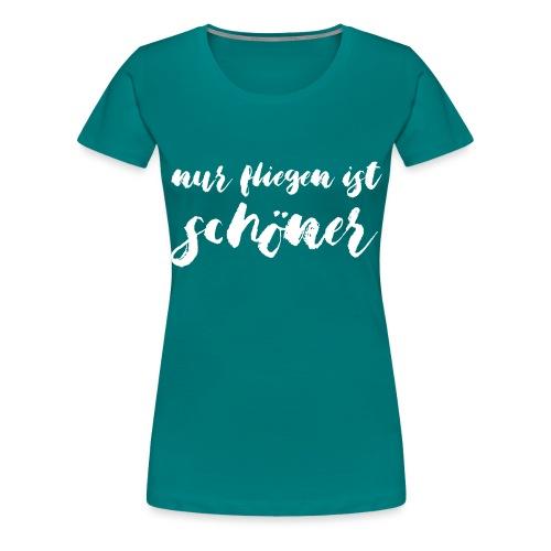 nur fliegen ist schönder - Frauen Premium T-Shirt