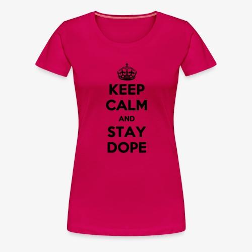 Keep Calm & Stay Dope - Frauen Premium T-Shirt