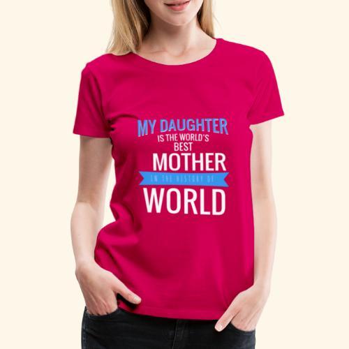 Daughter Best Mother In the World - Women's Premium T-Shirt