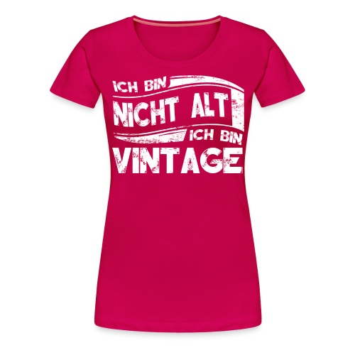 Ich bin Vintage - Frauen Premium T-Shirt