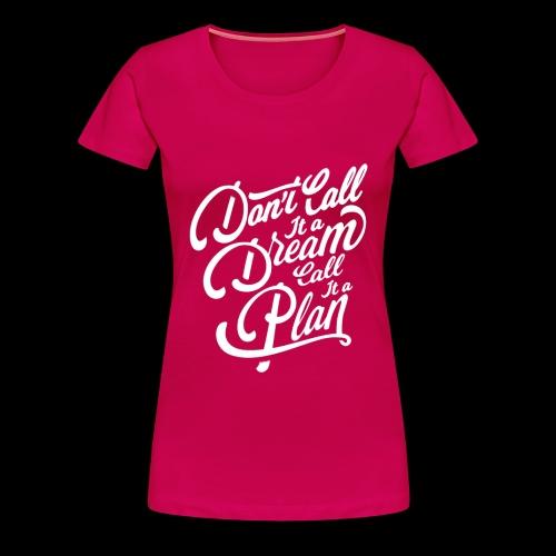 Don t Call it A Dream - Frauen Premium T-Shirt