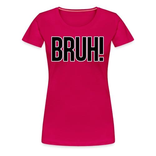 bruh - T-shirt Premium Femme