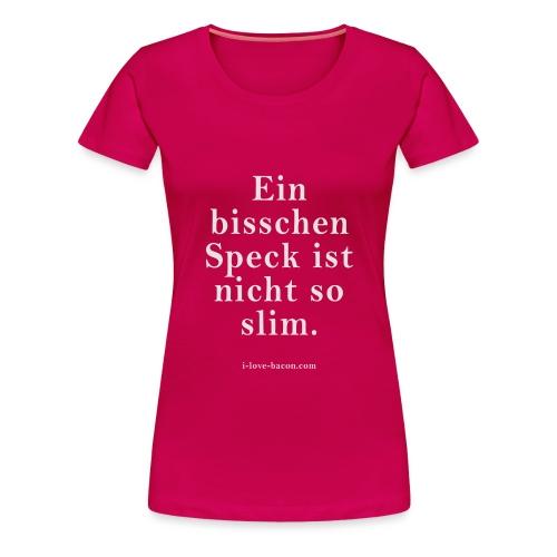 Ein bisschen Speck ist nicht so slim - Grill-T-Shi - Frauen Premium T-Shirt