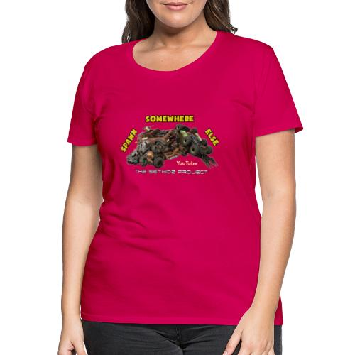 Spawn Somewhere Else ! - Women's Premium T-Shirt