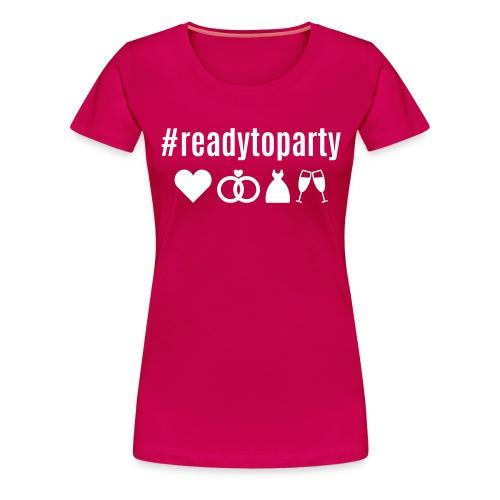 Bridesmaid_#readytoparty - Frauen Premium T-Shirt