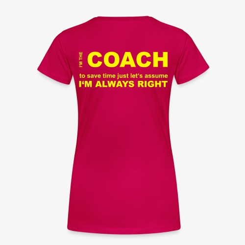 COACH   Always Right - Frauen Premium T-Shirt