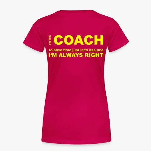 COACH | Always Right - Frauen Premium T-Shirt