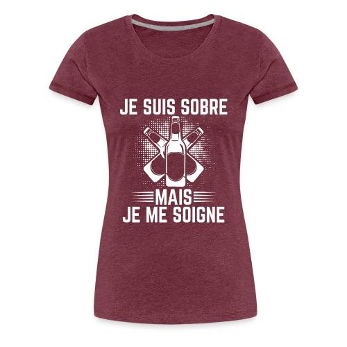 Je suis sobre mais je me soigne - T-shirt Premium Femme