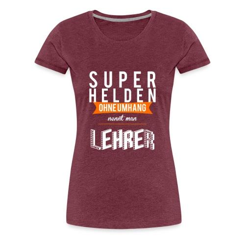 Superhelden ohne Umhang nennt man Lehrer - Frauen Premium T-Shirt