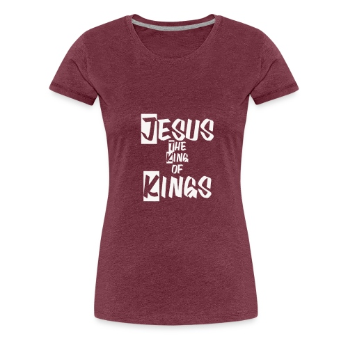 jesus the king of kings Shirt - Women's Premium T-Shirt