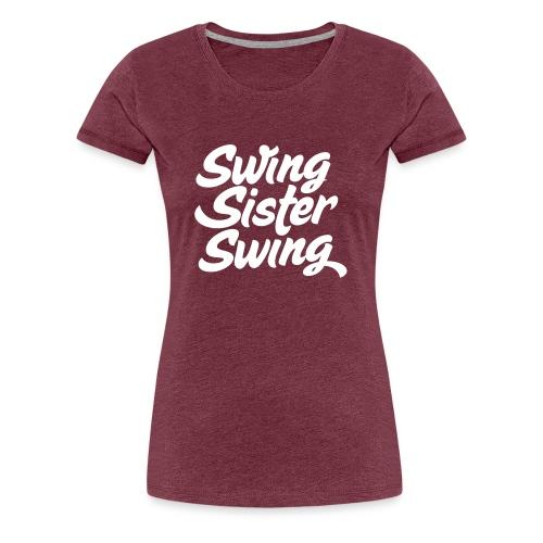 Swing Sister Swing - Vrouwen Premium T-shirt