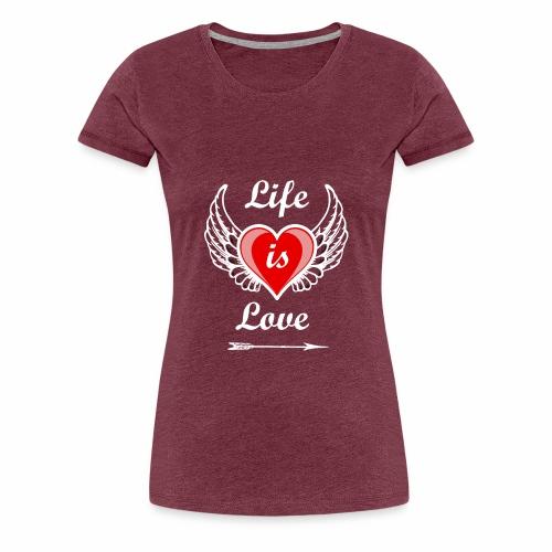 Life is Love - Frauen Premium T-Shirt
