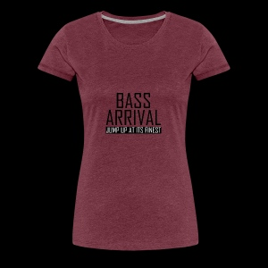Bass Arrival - Jump Up at its Finest - Frauen Premium T-Shirt