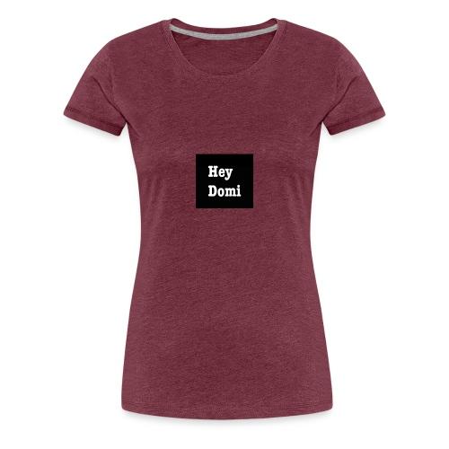 Hey Domi - Frauen Premium T-Shirt