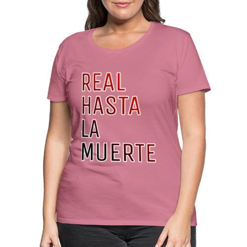 REAL HASTA LA MUERTE - Camiseta premium mujer