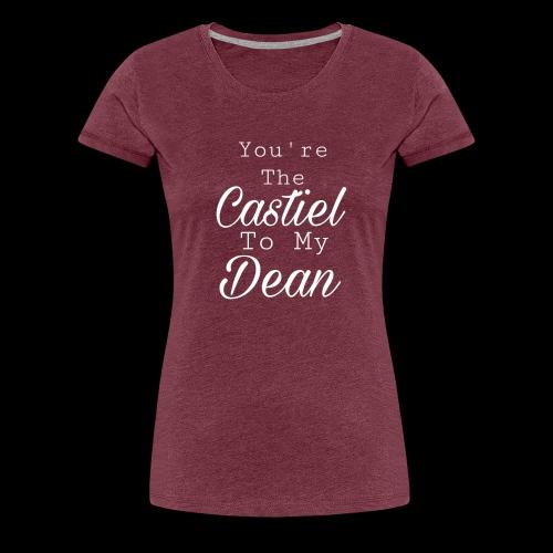 You're the Castiel to my Dean - T-shirt Premium Femme