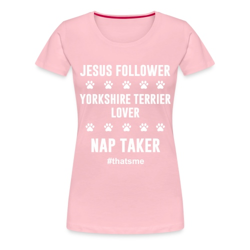 Jesus follower yorkshire terrier lover nap taker - Women's Premium T-Shirt