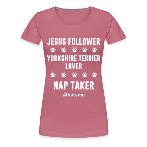 Jesus follower yorkshire terrier lover nap taker - Women's Premium T-Shirt
