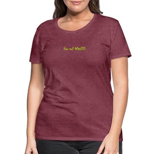 Her auf Olta!! - Frauen Premium T-Shirt