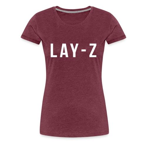 LAY Z - Frauen Premium T-Shirt