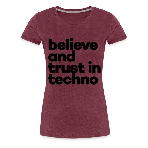 Believe trust in Techno - Vrouwen Premium T-shirt