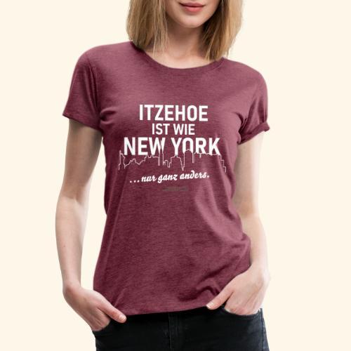 Itzehoe 👍 ist wie New York Spruch 😁 - Frauen Premium T-Shirt