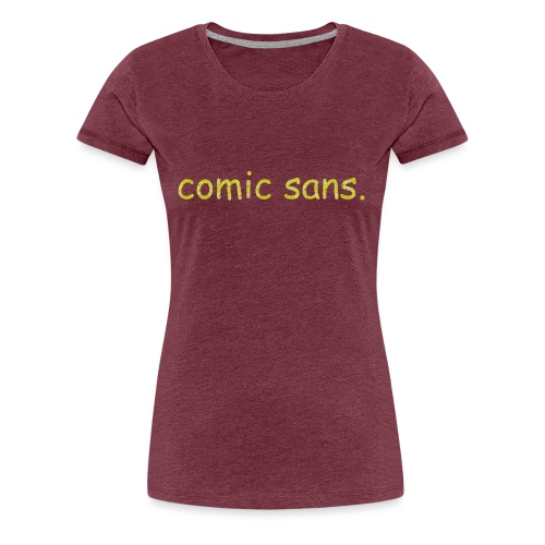 I do not like comic sans. - Women's Premium T-Shirt
