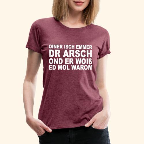 oiner isch emmer dr arsch - Frauen Premium T-Shirt